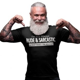 I'm Not Always Rude & Sarcastic T Shirt