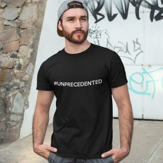 #Unprecedented T Shirt